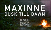MAXINNE - Dusk Till Dawn (Knee Deep In Sound)